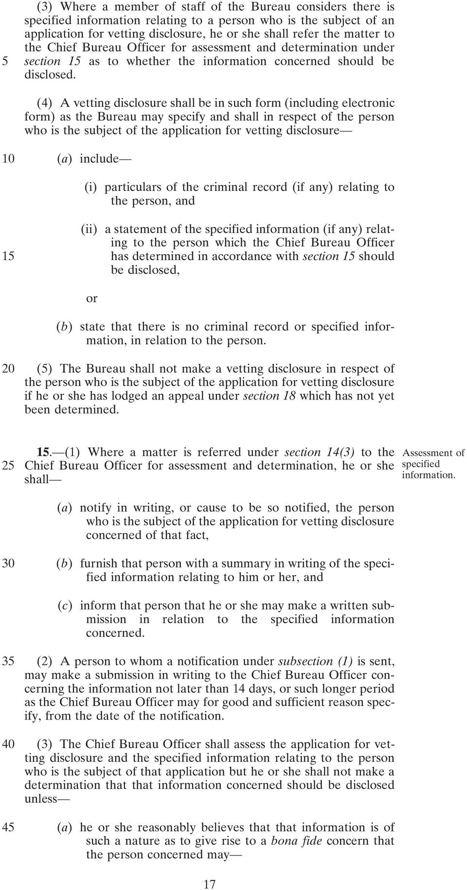 (4) A vetting disclosure shall be in such form (including electronic form) as the Bureau may specify and shall in respect of the person who is the subject of the application for vetting disclosure 10