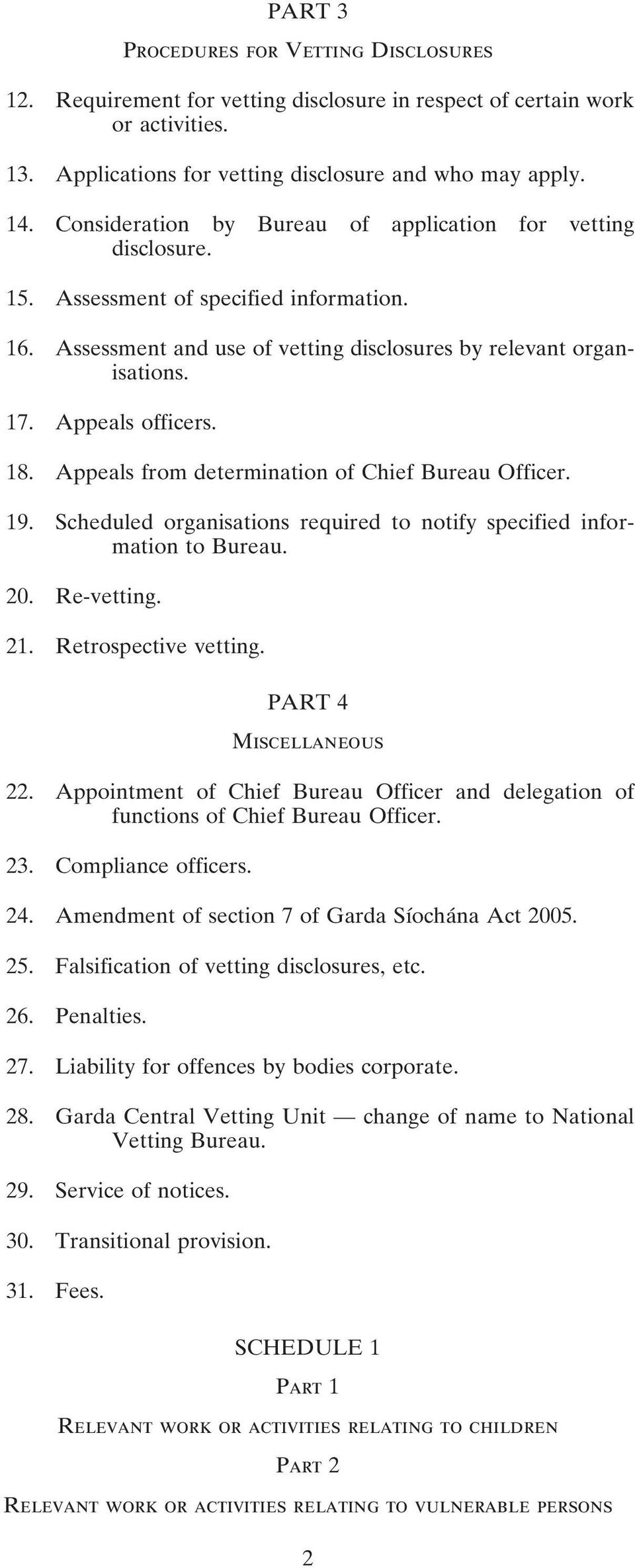 18. Appeals from determination of Chief Bureau Officer. 19. Scheduled organisations required to notify specified information to Bureau. 20. Re-vetting. 21. Retrospective vetting.