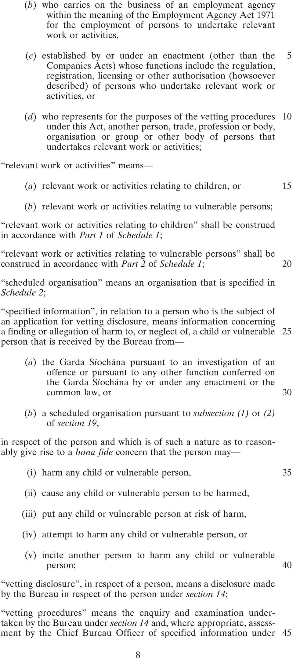 work or activities, or (d) who represents for the purposes of the vetting procedures 10 under this Act, another person, trade, profession or body, organisation or group or other body of persons that