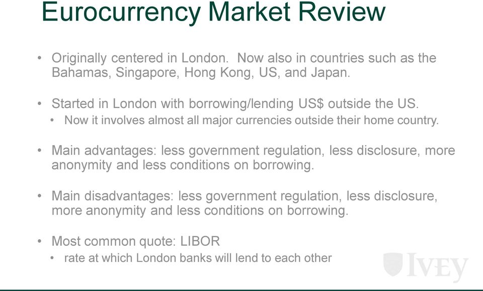 Main advantages: less government regulation, less disclosure, more anonymity and less conditions on borrowing.