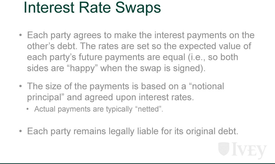 The size of the payments is based on a notional principal and agreed upon interest rates.