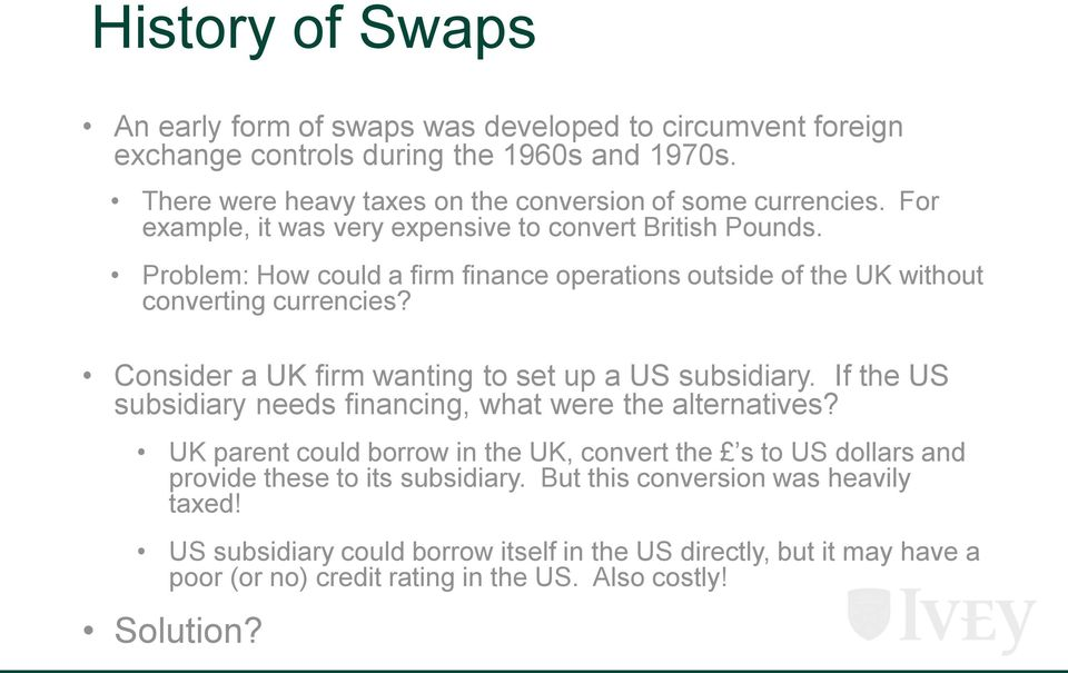 Consider a UK firm wanting to set up a US subsidiary. If the US subsidiary needs financing, what were the alternatives?