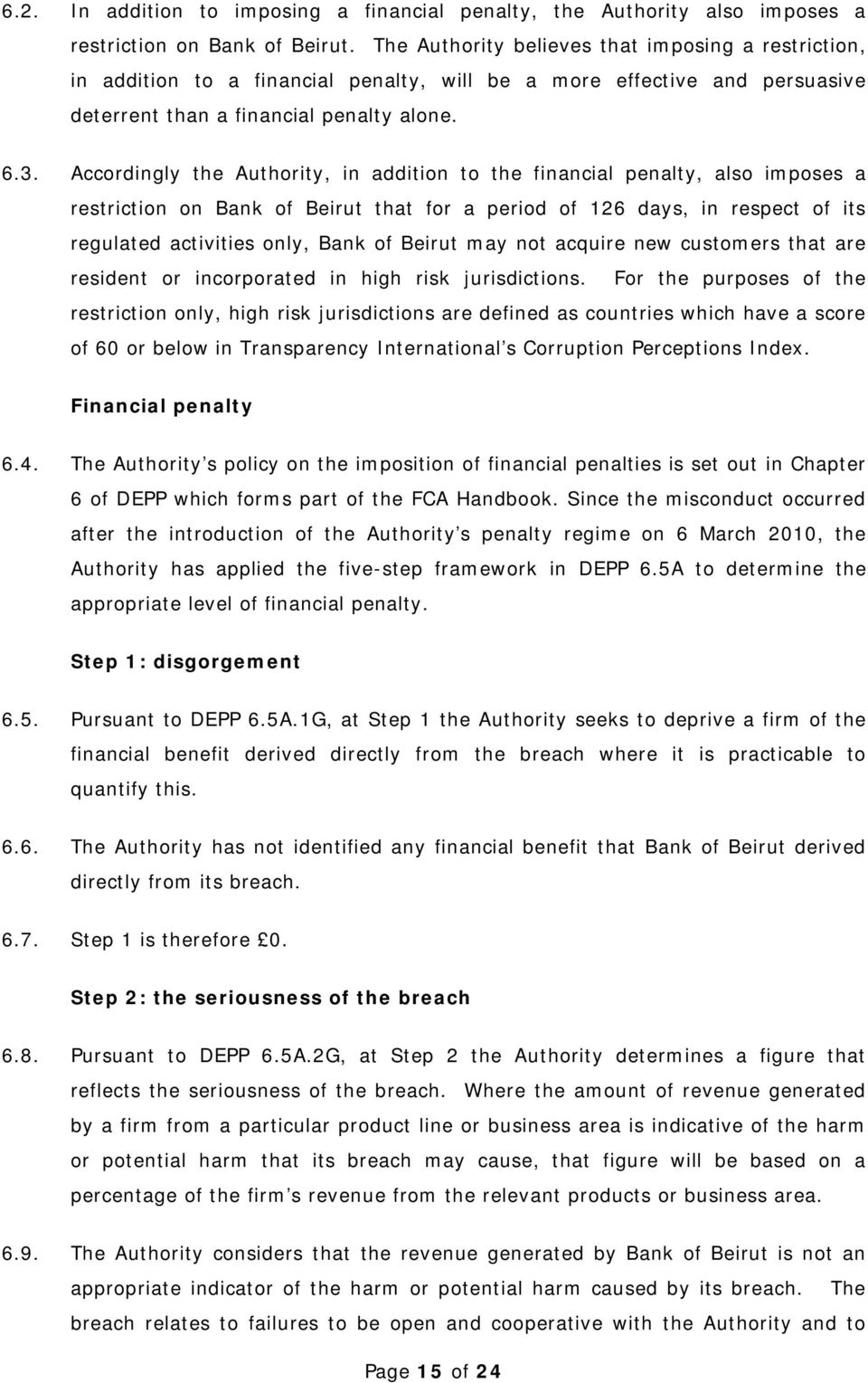 Accordingly the Authority, in addition to the financial penalty, also imposes a restriction on Bank of Beirut that for a period of 126 days, in respect of its regulated activities only, Bank of