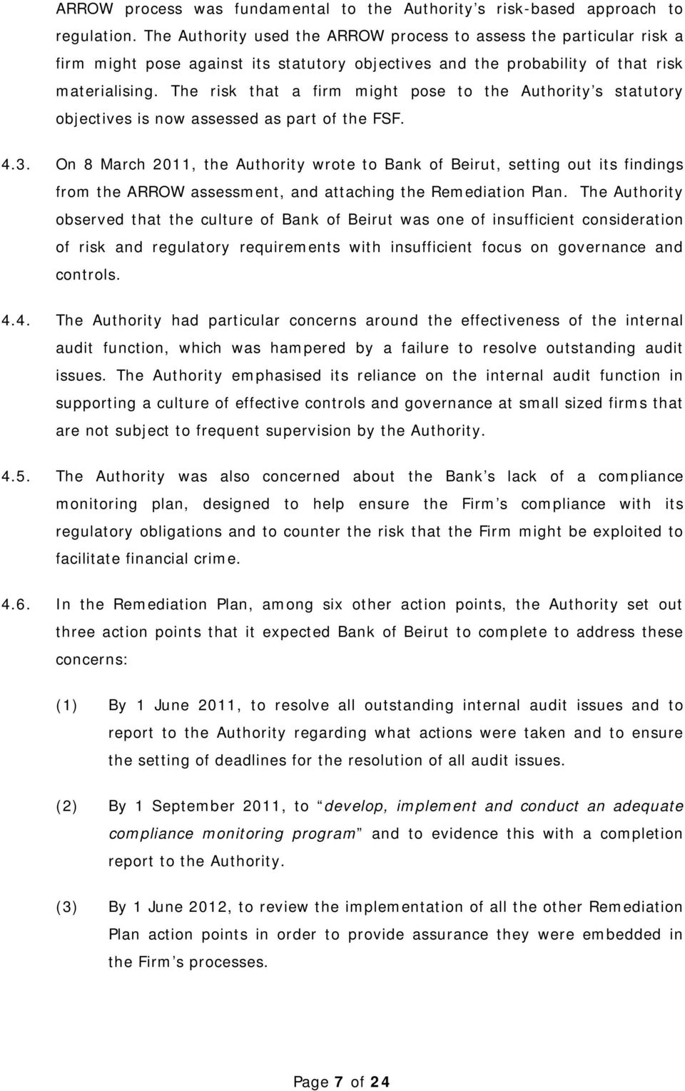 The risk that a firm might pose to the Authority s statutory objectives is now assessed as part of the FSF. 4.3.