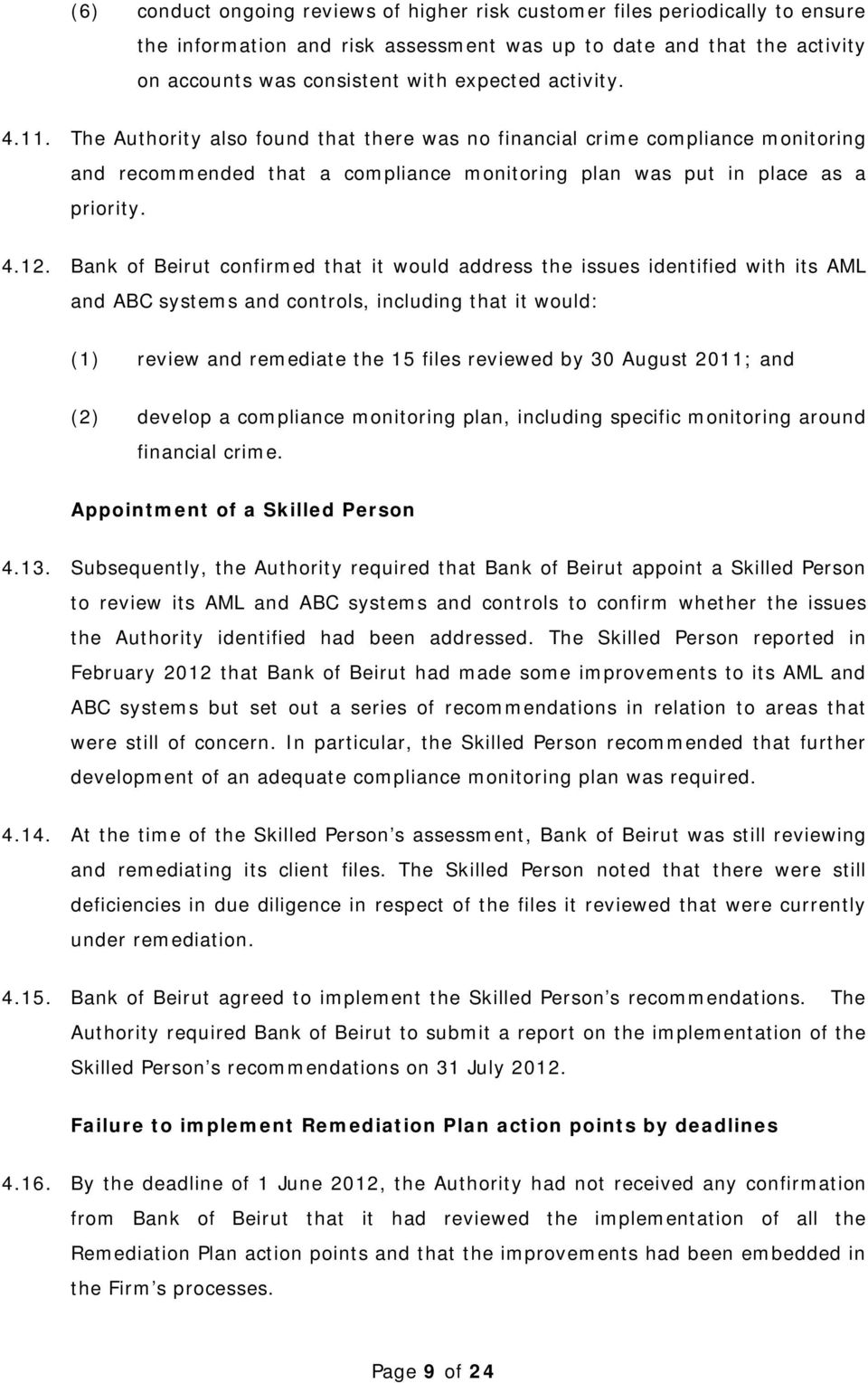 Bank of Beirut confirmed that it would address the issues identified with its AML and ABC systems and controls, including that it would: (1) review and remediate the 15 files reviewed by 30 August