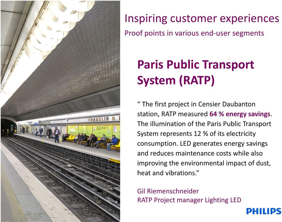 The illumination of the Paris Public Transport System represents 12 % of its electricity consumption.