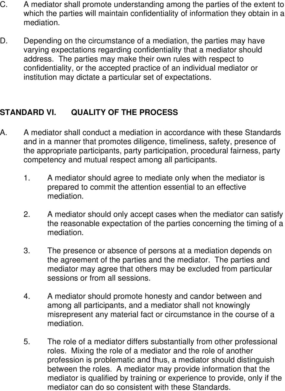 The parties may make their own rules with respect to confidentiality, or the accepted practice of an individual mediator or institution may dictate a particular set of expectations. STANDARD VI.