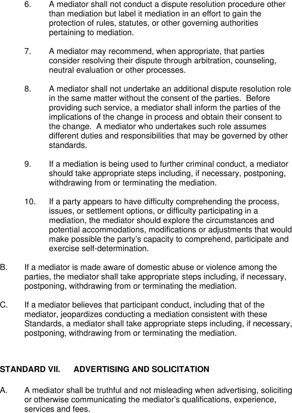 A mediator shall not undertake an additional dispute resolution role in the same matter without the consent of the parties.