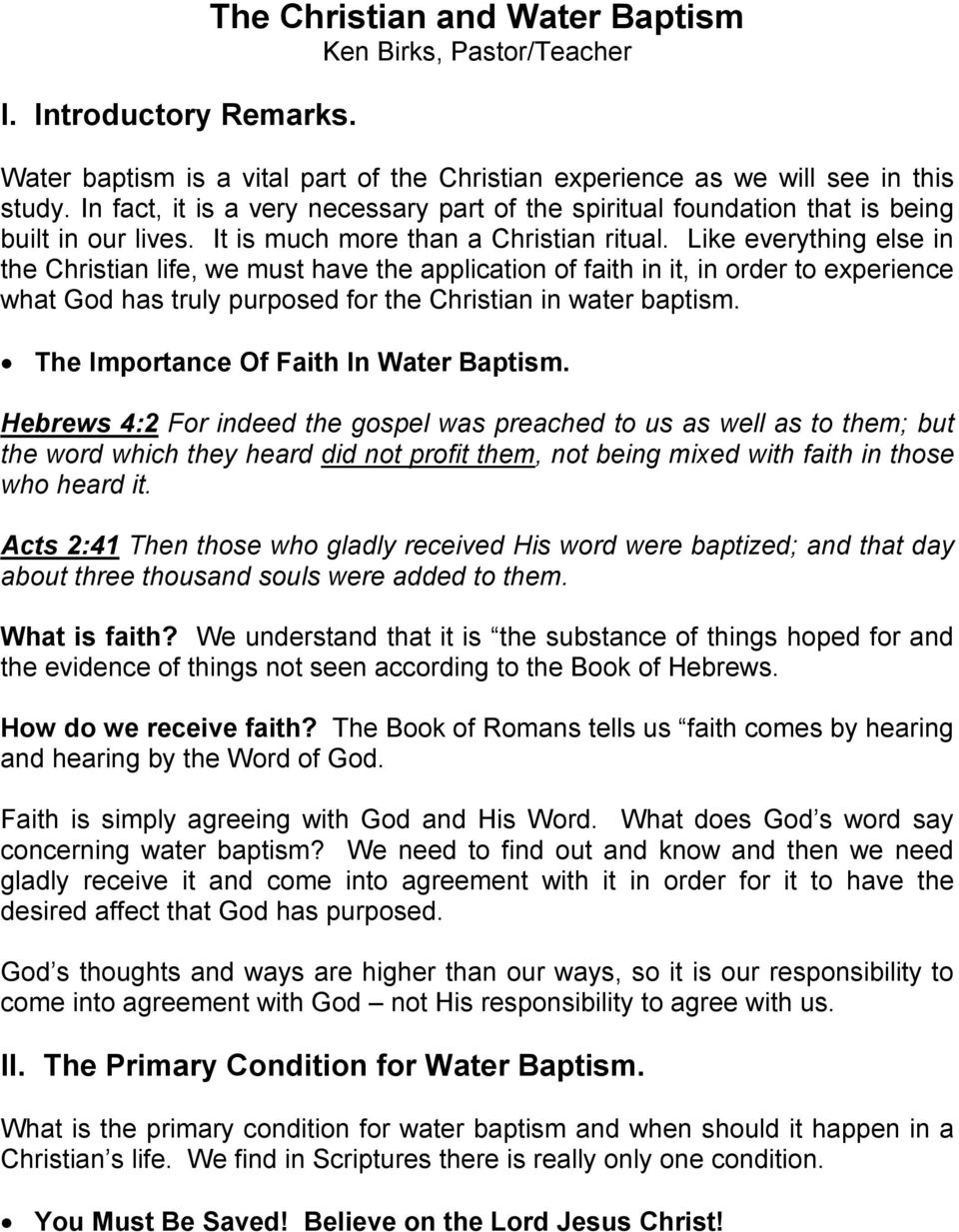 Like everything else in the Christian life, we must have the application of faith in it, in order to experience what God has truly purposed for the Christian in water baptism.