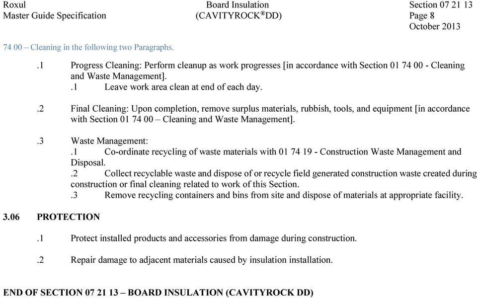 .2 Final Cleaning: Upon completion, remove surplus materials, rubbish, tools, and equipment [in accordance with Section 01 74 00 Cleaning and Waste Management]..3 Waste Management:.
