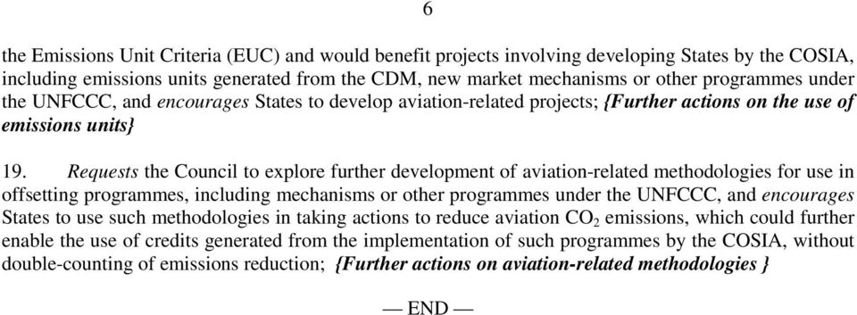 Requests the Council to explore further development of aviation-related methodologies for use in offsetting programmes, including mechanisms or other programmes under the UNFCCC, and encourages
