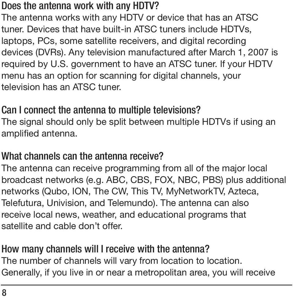 If your HDTV menu has an option for scanning for digital channels, your television has an ATSC tuner. Can I connect the antenna to multiple televisions?