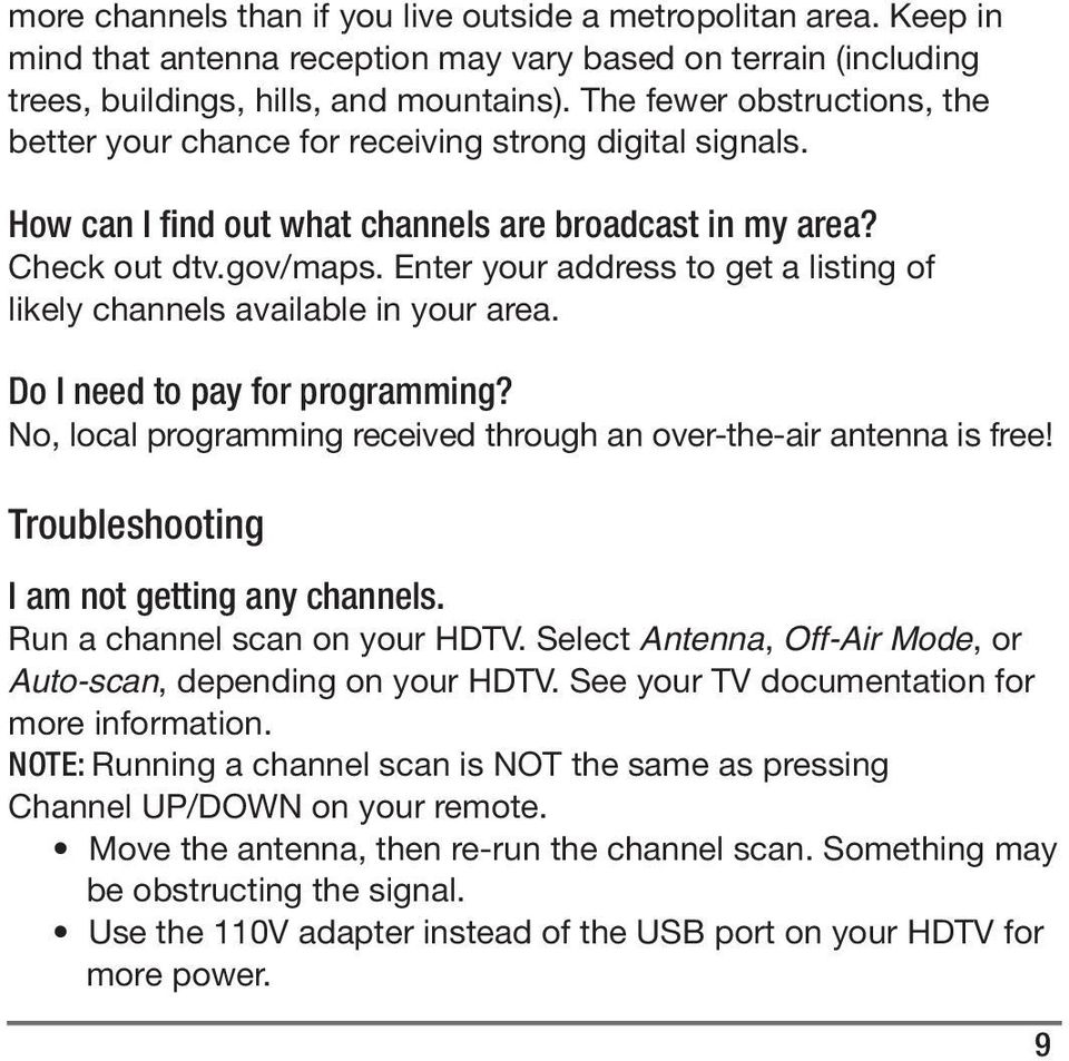 Enter your address to get a listing of likely channels available in your area. Do I need to pay for programming? No, local programming received through an over-the-air antenna is free!