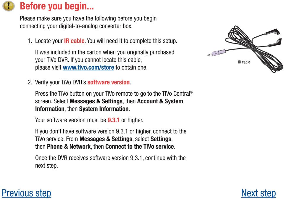 Verify your TiVo DVR s software version. Press the TiVo button on your TiVo remote to go to the TiVo Central screen.