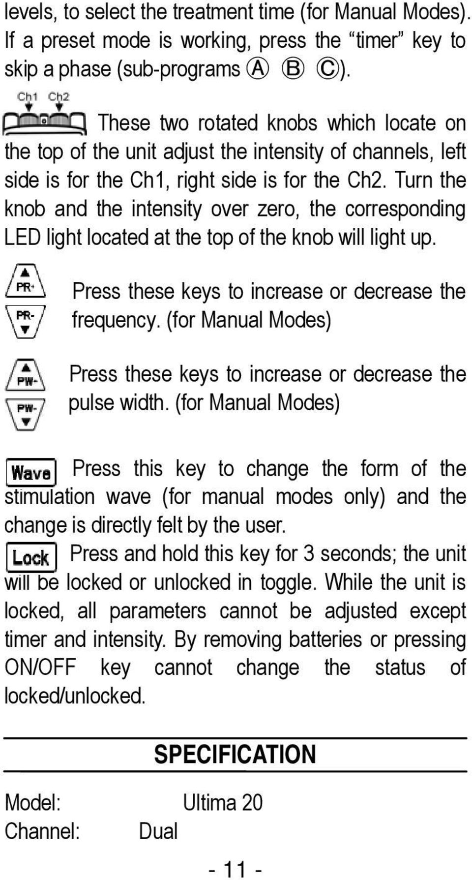 Turn the knob and the intensity over zero, the corresponding LED light located at the top of the knob will light up. Press these keys to increase or decrease the frequency.