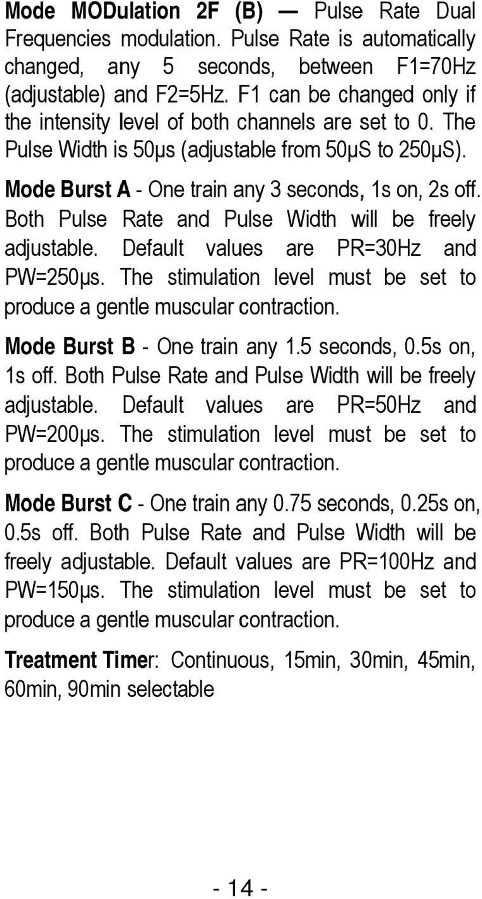 Both Pulse Rate and Pulse Width will be freely adjustable. Default values are PR=30Hz and PW=250μs. The stimulation level must be set to produce a gentle muscular contraction.