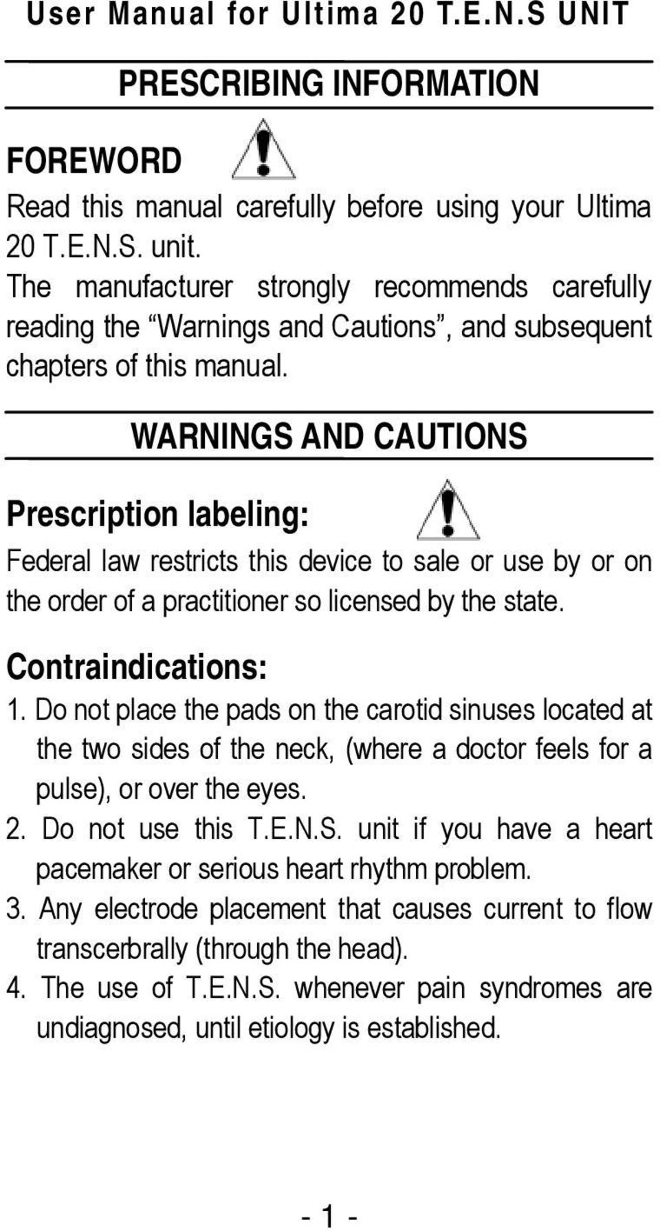 WARNINGS AND CAUTIONS Prescription labeling: Federal law restricts this device to sale or use by or on the order of a practitioner so licensed by the state. Contraindications: 1.