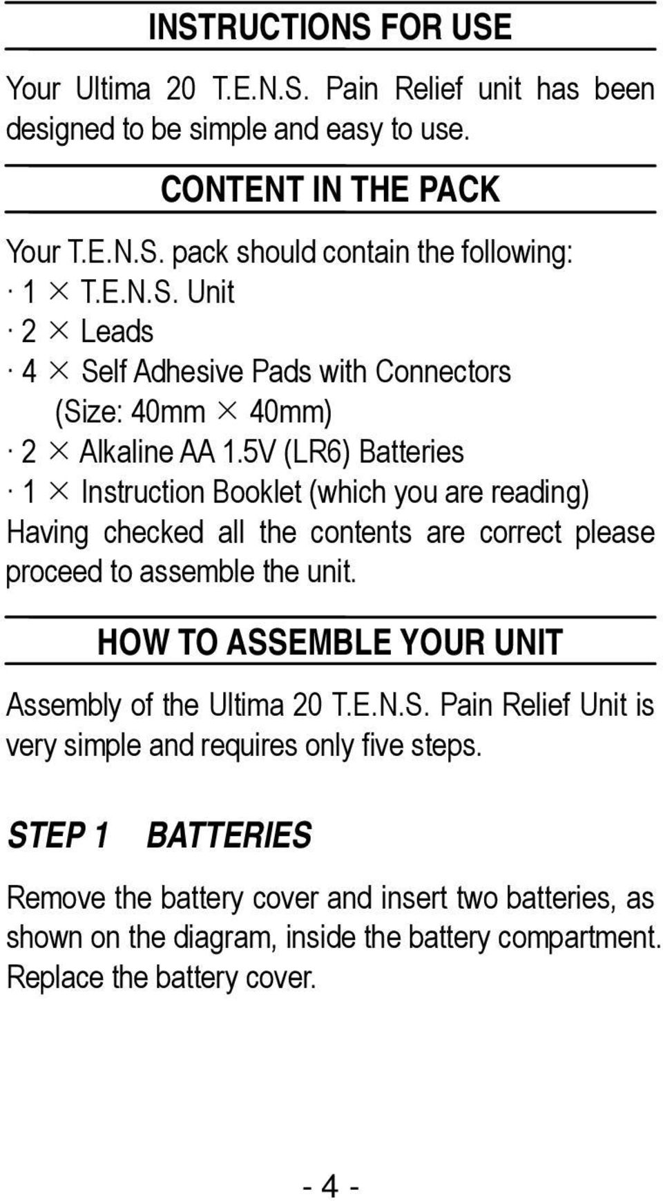 5V (LR6) Batteries 1 Instruction Booklet (which you are reading) Having checked all the contents are correct please proceed to assemble the unit.