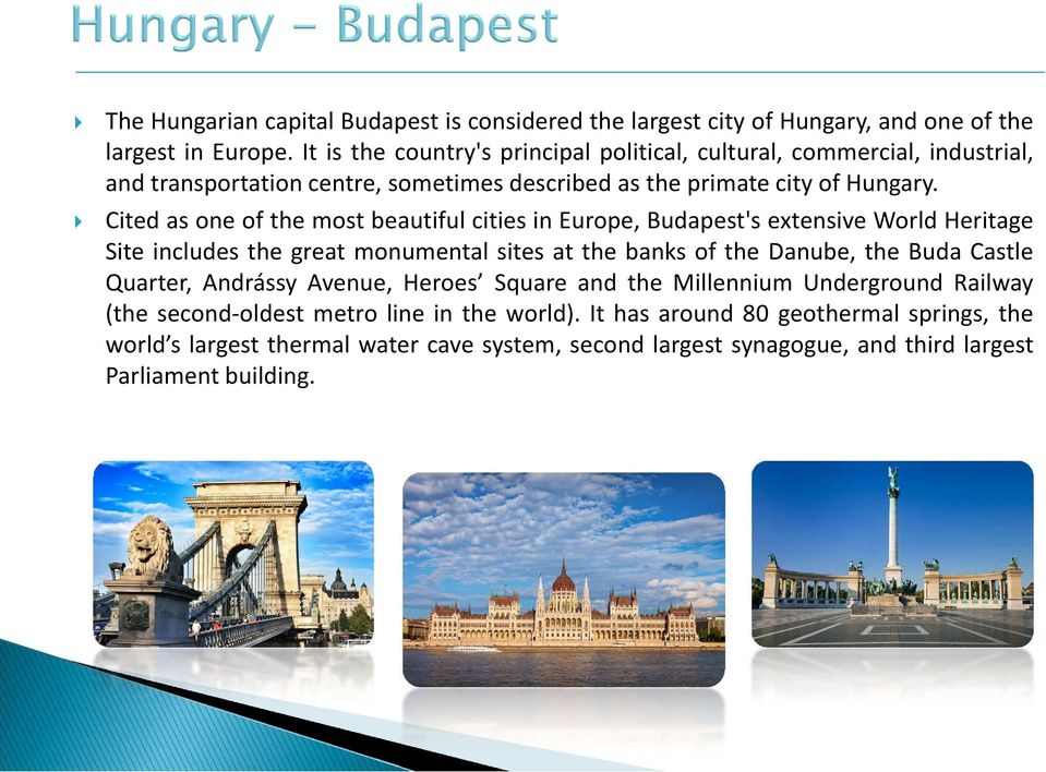 Cited as one of the most beautiful cities in Europe, Budapest's extensive World Heritage Site includes the great monumental sites at the banks of the Danube, the Buda Castle
