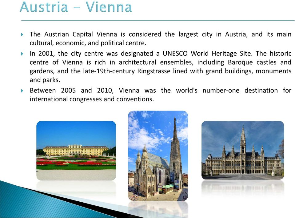 The historic centre of Vienna is rich in architectural ensembles, including Baroque castles and gardens, and the