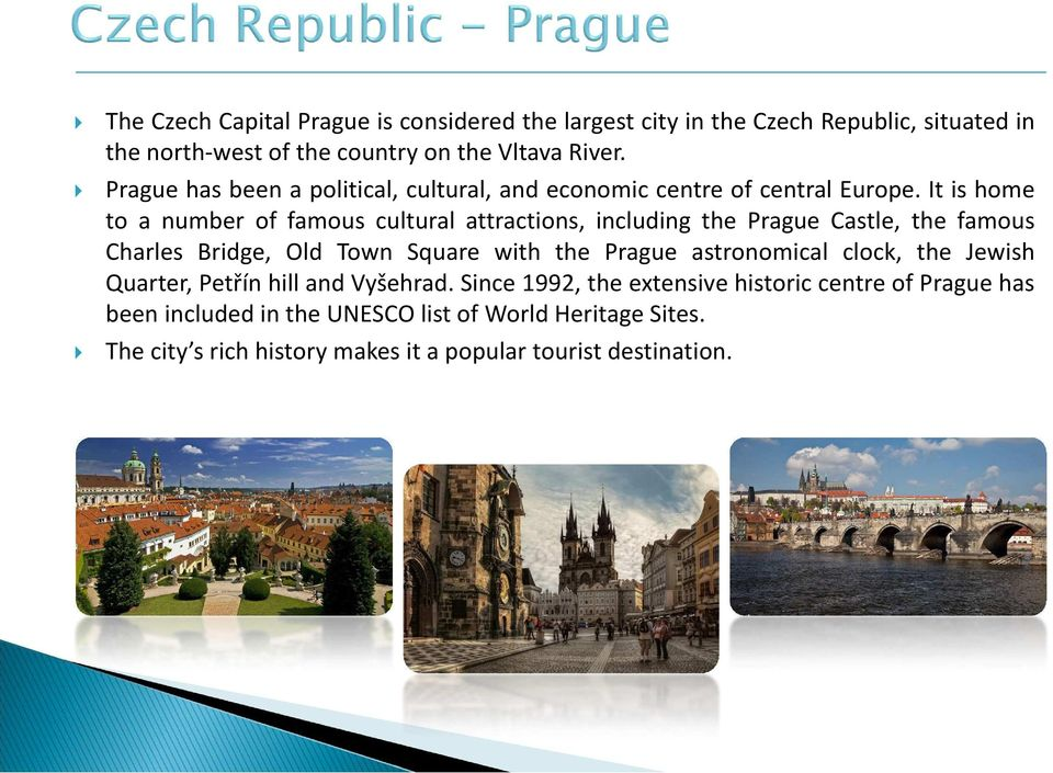 It is home to a number of famous cultural attractions, including the Prague Castle, the famous Charles Bridge, Old Town Square with the Prague