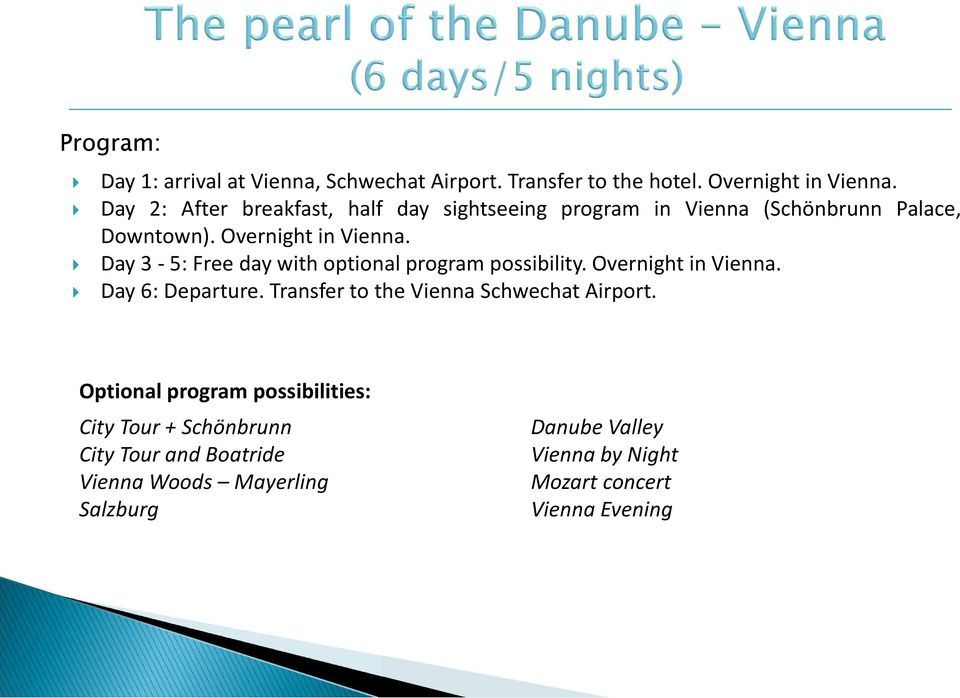 Day 3-5: Free day with optional program possibility. Overnight in Vienna. Day 6: Departure.