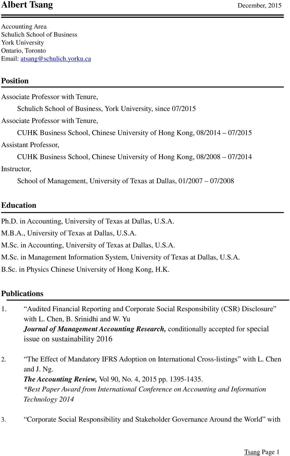 08/2014 07/2015 Assistant Professor, CUHK Business School, Chinese University of Hong Kong, 08/2008 07/2014 Instructor, School of Management, University of Texas at Dallas, 01/2007 07/2008 Education