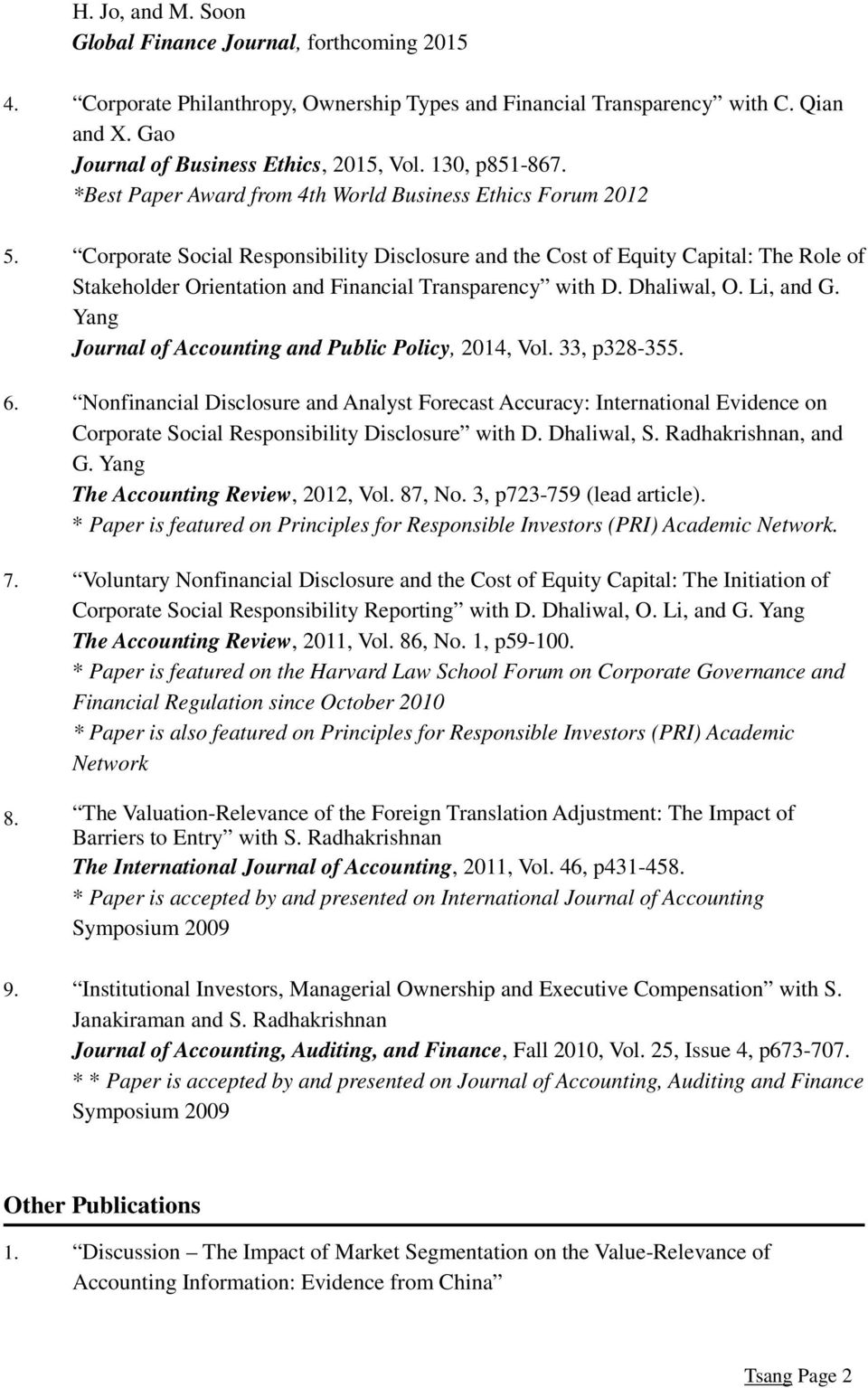 Corporate Social Responsibility Disclosure and the Cost of Equity Capital: The Role of Stakeholder Orientation and Financial Transparency with D. Dhaliwal, O. Li, and G.