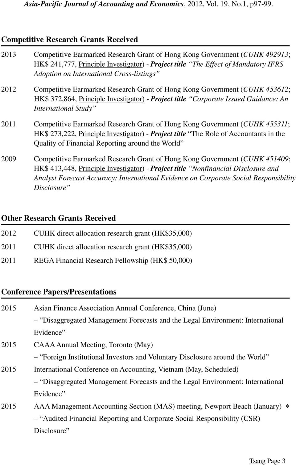 Adoption on International Cross-listings 2012 Competitive Earmarked Research Grant of Hong Kong Government (CUHK 453612; HK$ 372,864, Principle Investigator) - Project title Corporate Issued