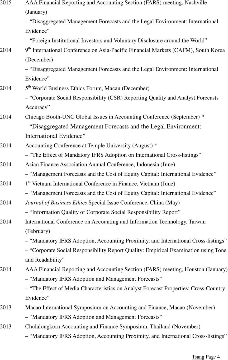 Legal Environment: International Evidence 2014 5 th World Business Ethics Forum, Macau (December) Corporate Social Responsibility (CSR) Reporting Quality and Analyst Forecasts Accuracy 2014 Chicago