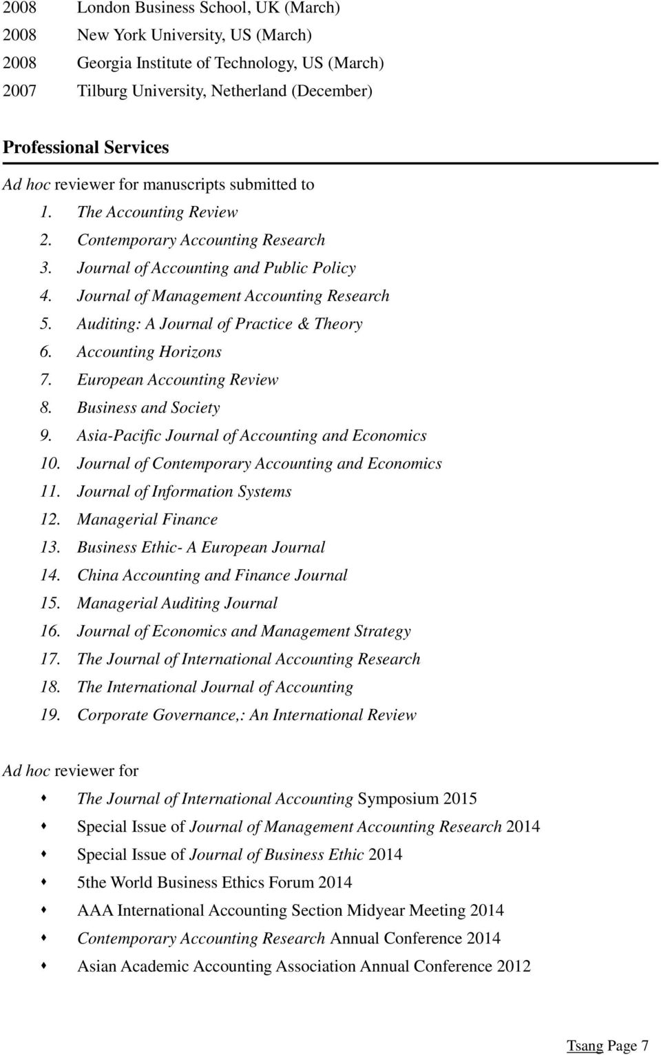 Auditing: A Journal of Practice & Theory 6. Accounting Horizons 7. European Accounting Review 8. Business and Society 9. Asia-Pacific Journal of Accounting and Economics 10.