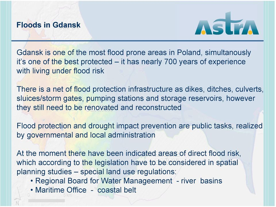 Flood protection and drought impact prevention are public tasks, realized by governmental and local administration At the moment there have been indicated areas of direct flood risk, which