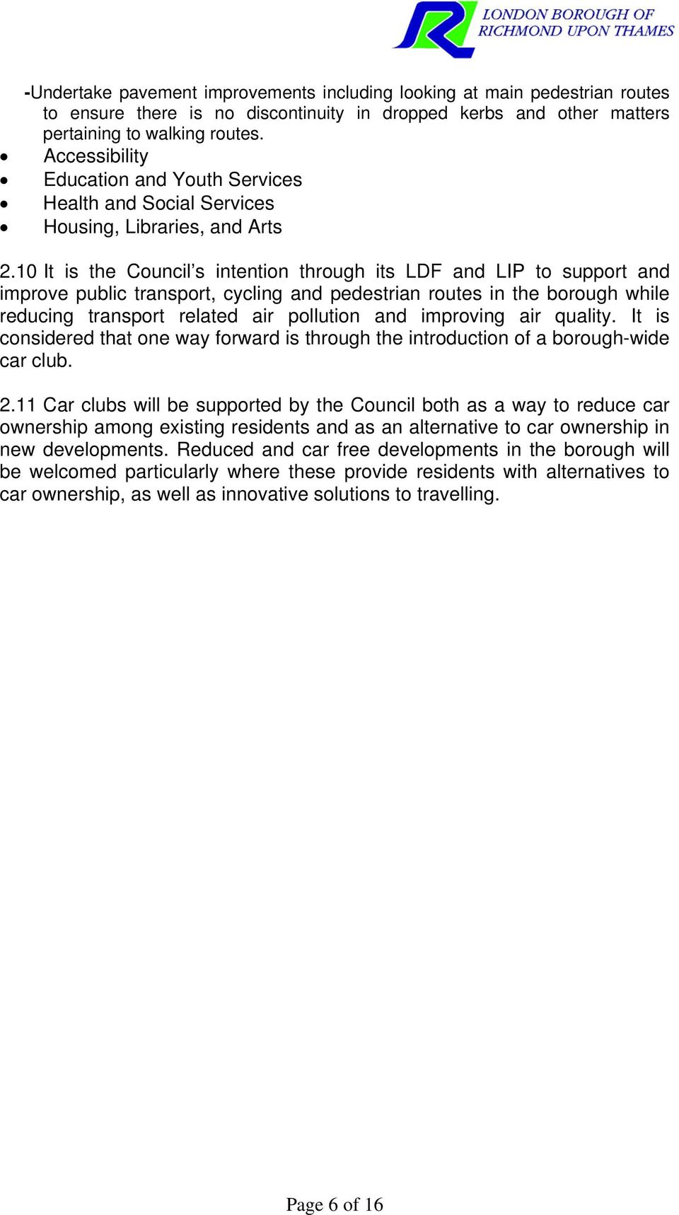10 It is the Council s intention through its LDF and LIP to support and improve public transport, cycling and pedestrian routes in the borough while reducing transport related air pollution and
