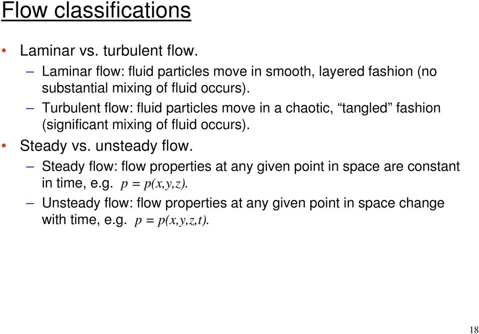 Turbulent flow: fluid particles move in a chaotic, tangled fashion (significant mixing of fluid occurs). Steady vs.