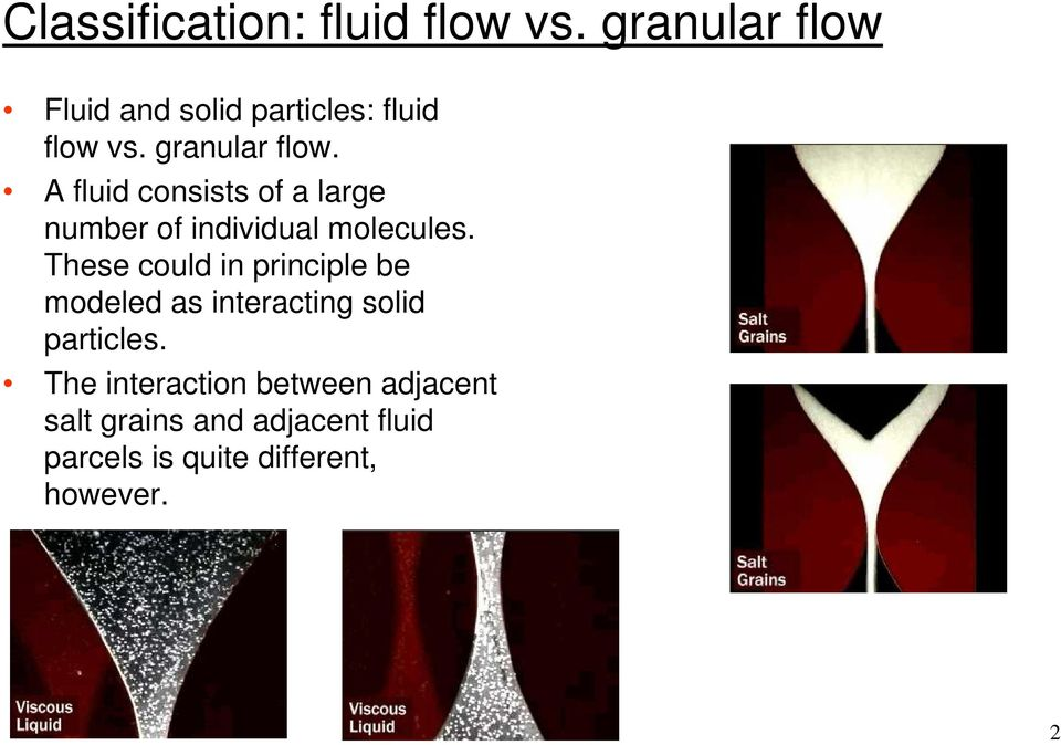A fluid consists of a large number of individual molecules.