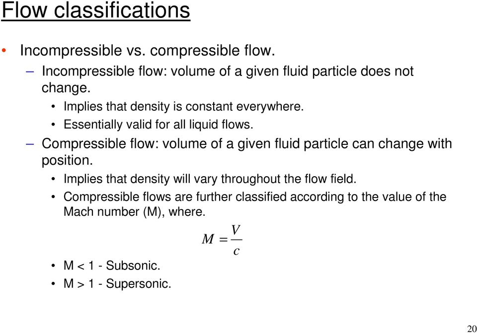 Essentially valid for all liquid flows. Compressible flow: volume of a given fluid particle can change with position.