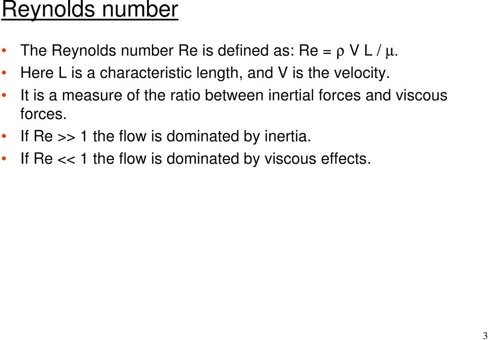 It is a measure of the ratio between inertial forces and viscous forces.