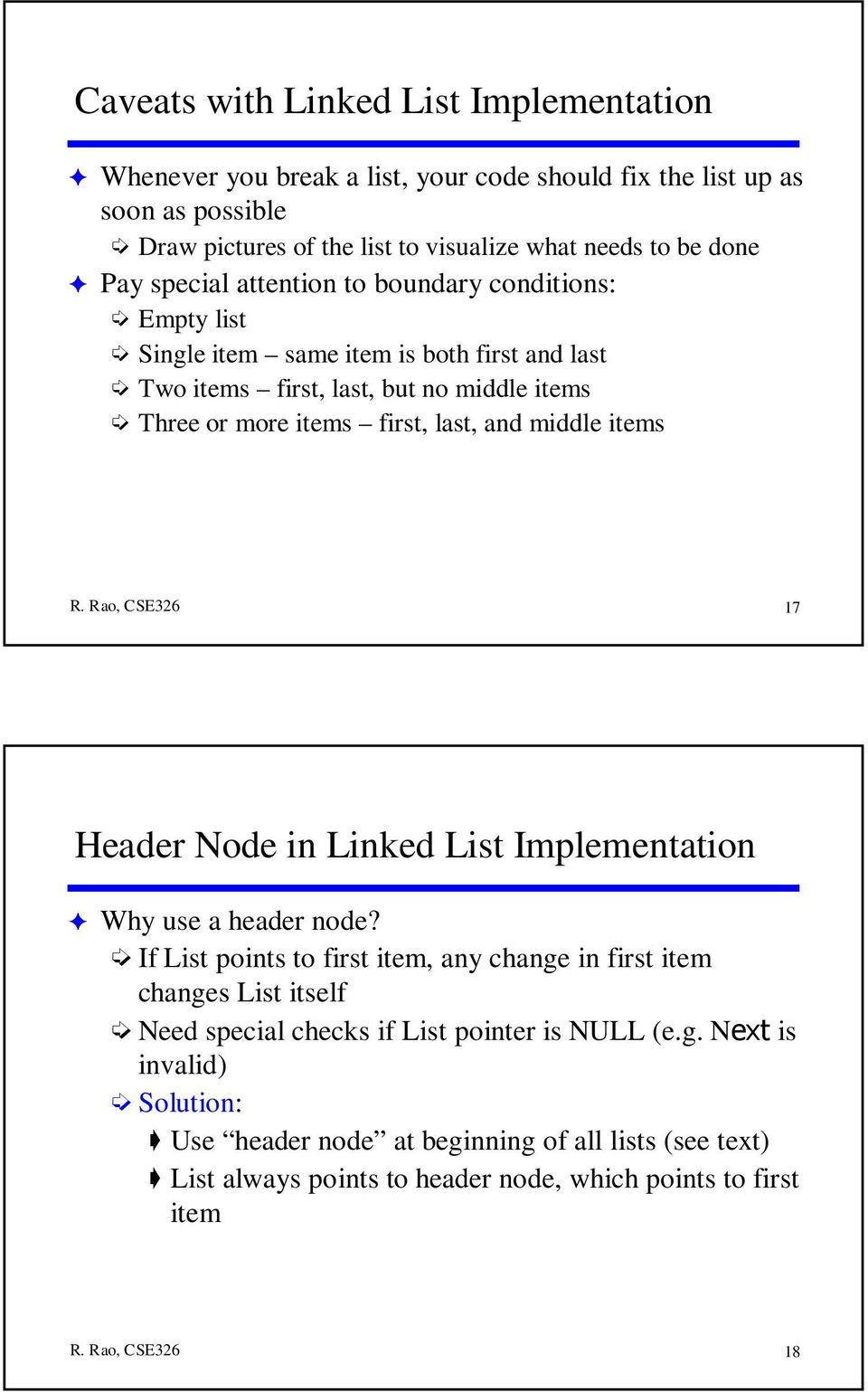 first, last, and middle items 17 Header Node in Linked List Implementation Why use a header If List points to first item, any change in first item changes List itself Need