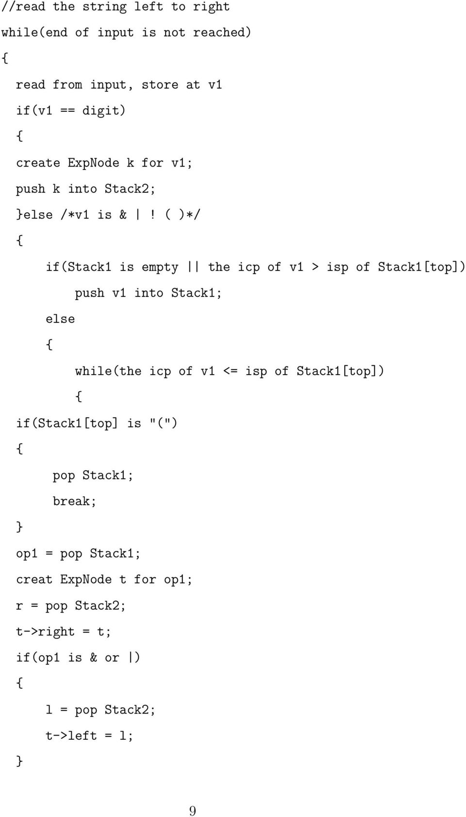 ( )*/ { if(stack1 is empty the icp of v1 > isp of Stack1[top]) push v1 into Stack1; else { while(the icp of v1 <= isp