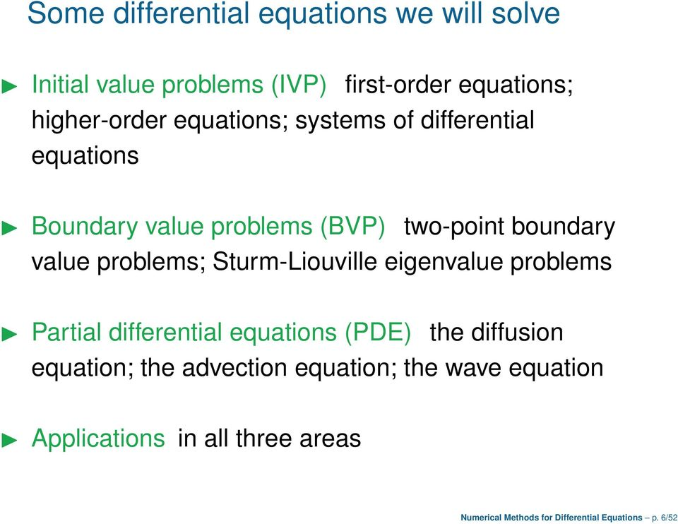 Sturm-Liouville eigenvalue problems Partial differential equations (PDE) the diffusion equation; the