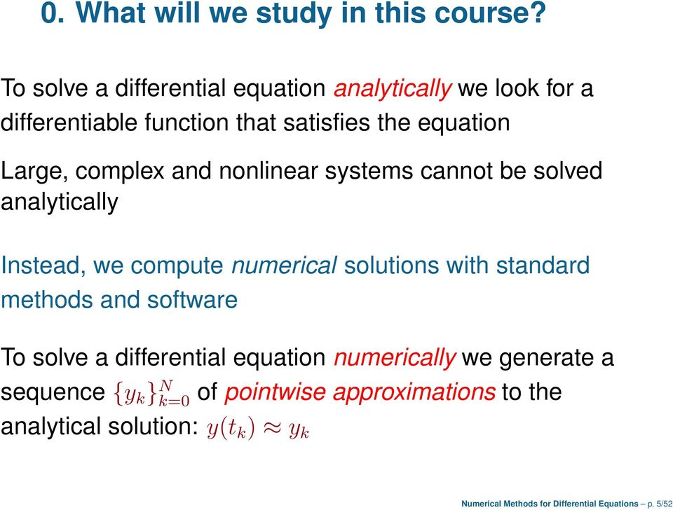 complex and nonlinear systems cannot be solved analytically Instead, we compute numerical solutions with standard methods