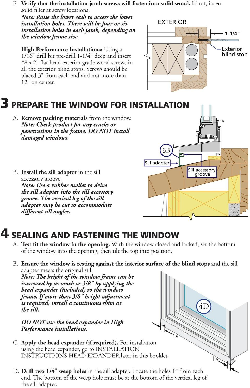 Remove packing materials from the window. Note: Check product for any cracks or penetrations in the frame. DO NOT install damaged windows. B. Install the sill adapter in the sill accessory groove.