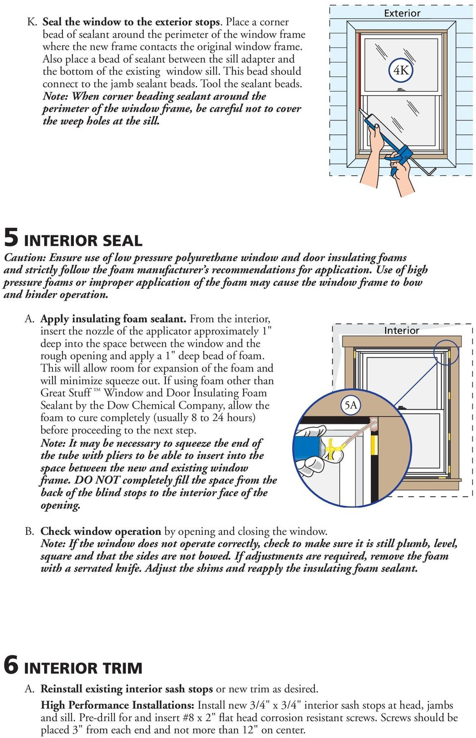 Note: When corner beading sealant around the perimeter of the window frame, be careful not to cover the weep holes at the sill.