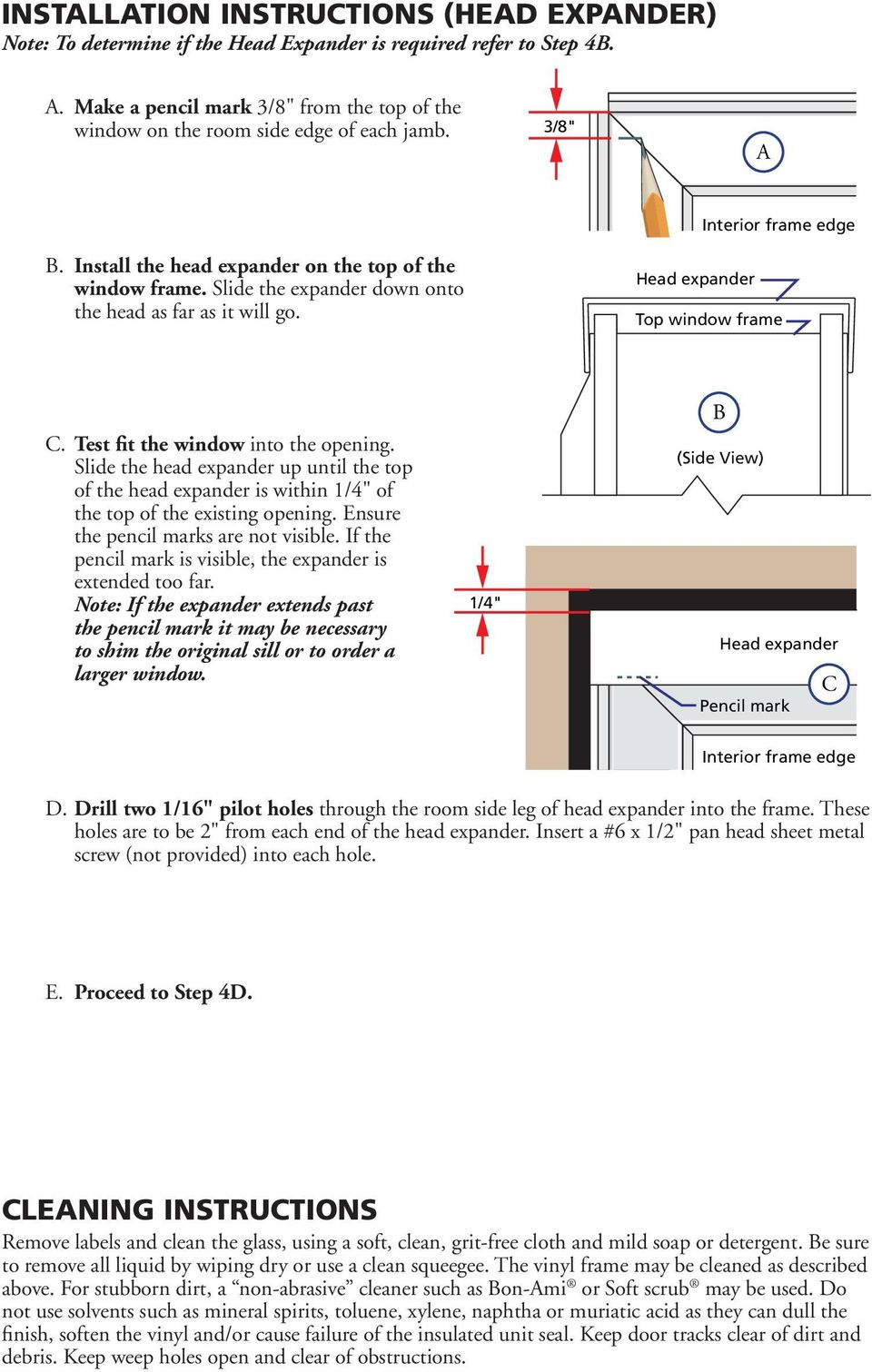 "If the Note: If the expander extends past the pencil mark it may be necessary to shim the original sill or to order a larger window. D. Drill two 1/16"" pilot holes E. Proceed to Step 4D."
