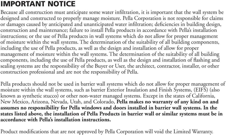 install Pella products in accordance with Pella s installation instructions; or the use of Pella products in wall systems which do not allow for proper management of moisture within the wall systems.