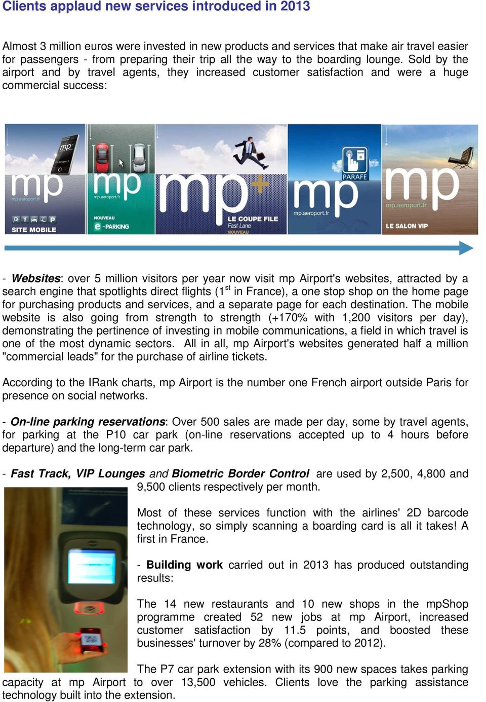Sold by the airport and by travel agents, they increased customer satisfaction and were a huge commercial success: - Websites: over 5 million visitors per year now visit mp Airport's websites,