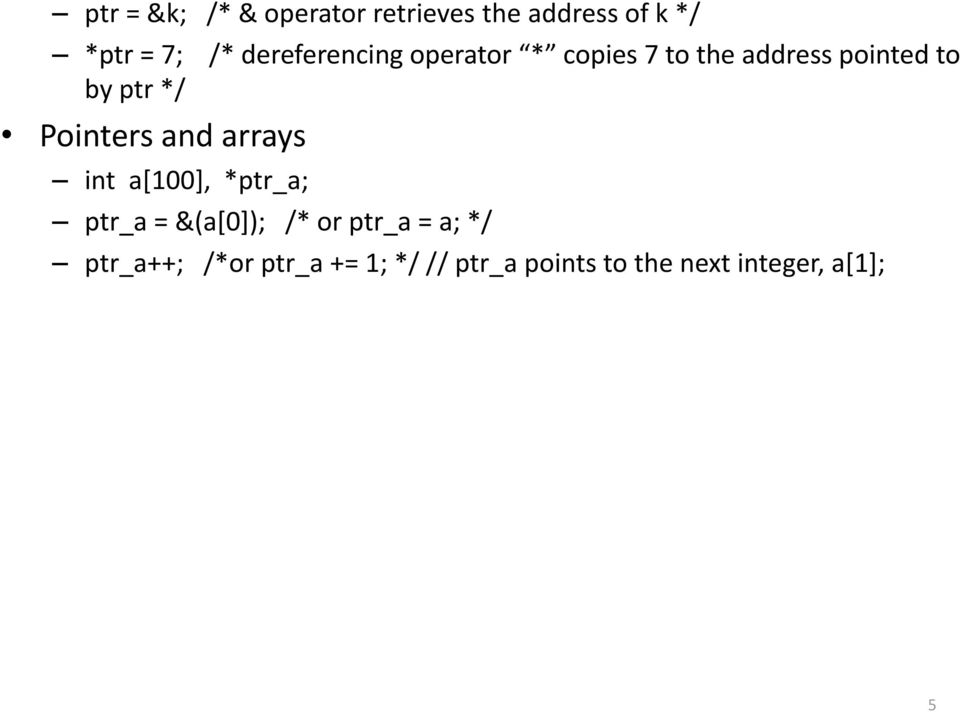 Pointers and arrays int a[100], *ptr_a; ptr_a = &(a[0]); /* or ptr_a =
