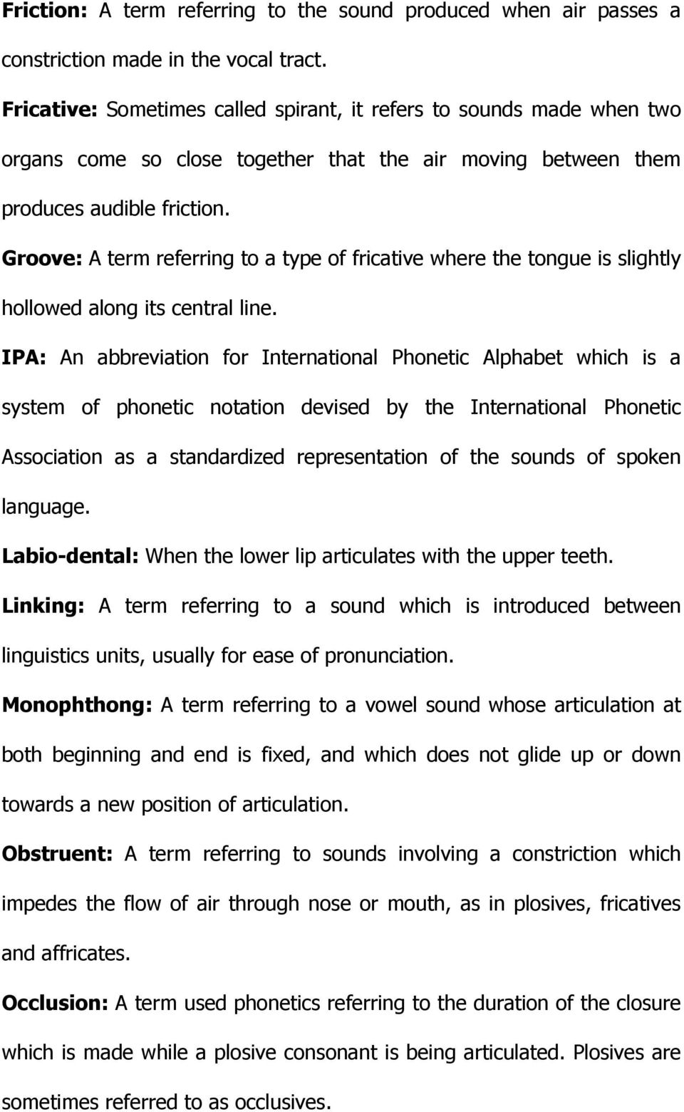 Groove: A term referring to a type of fricative where the tongue is slightly hollowed along its central line.