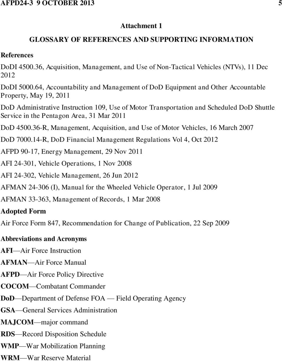 64, Accountability and Management of DoD Equipment and Other Accountable Property, May 19, 2011 DoD Administrative Instruction 109, Use of Motor Transportation and Scheduled DoD Shuttle Service in