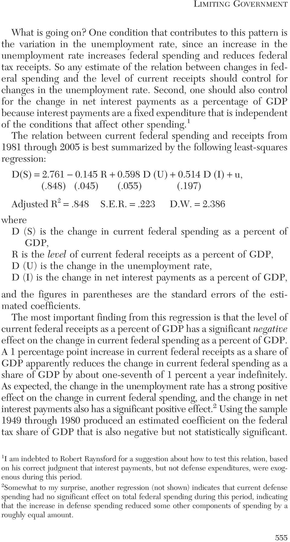 So any estimate of the relation between changes in federal spending and the level of current receipts should control for changes in the unemployment rate.
